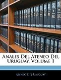 Anales Del Ateneo Del Uruguay, , 1144905486