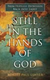 Still in the Hands of God: From Hopeless Depression Back into Light