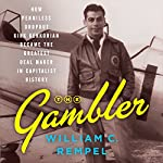 The Gambler: How Penniless Dropout Kirk Kerkorian Became the Greatest Deal Maker in Capitalist History | William C. Rempel