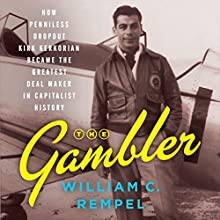 The Gambler: How Penniless Dropout Kirk Kerkorian Became the Greatest Deal Maker in Capitalist History Audiobook by William C. Rempel Narrated by Fred Sanders