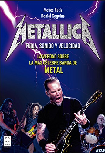 Metallica - Furia, Sonido y Velocidad: La verdad sobre la más celebre banda de