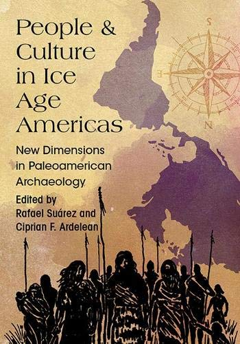 People and Culture in Ice Age Americas: New Dimensions in Paleoamerican Archaeology ebook