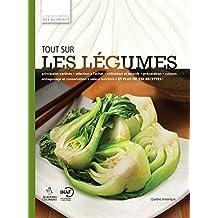 Tout sur les légumes: L'Encyclopédie Visuelle des aliments Tome 1 (L'encyclopédie des aliments)