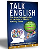 Talk English: The Secret To Speak English Like A Native In 6 Months For Busy People (Including 1 Lesson With Free Audio  and  Video) (Spoken English, listen English, Speak English, English Pronunciation)