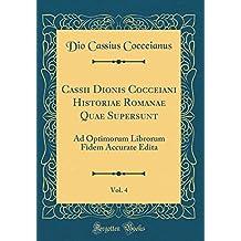 Cassii Dionis Cocceiani Historiae Romanae Quae Supersunt, Vol. 4: Ad Optimorum Librorum Fidem Accurate Edita (Classic Reprint)