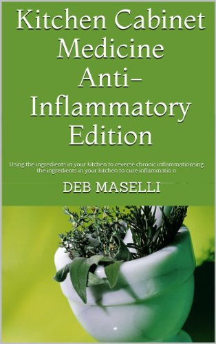 - Kitchen Cabinet Medicine, Anti-inflammatory Edition - Using the ingredients in your kitchen to reverse chronic inflammation (Kitchen Cabinet Medicine Series Book 1)