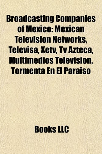 Broadcasting Companies of Mexico: Mexican Television Networks ...