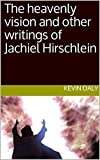 : The heavenly vision and other writings of Jachiel Hirschlein (THE RABBIS SERIES OF JEWISH MESSIANIC TESTIMONY)