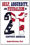 Self, Absurdity, and Feudalism in 21st Century America, Martinez, Daniel, 0988267772