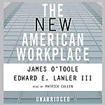 The New American Workplace | James O'Toole,Edward E. Lawler III
