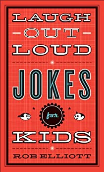 Laugh-Out-Loud Jokes for Kids by [Elliott, Rob]