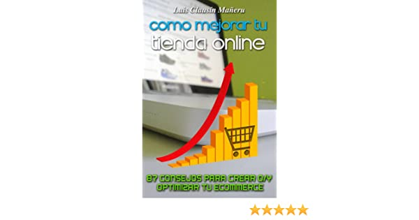 Amazon.com: Como mejorar tu tienda online (87 consejos para crear o/y optimizar tu ecommerce) (Spanish Edition) eBook: Luis Clausín, Mikel González: Kindle ...