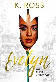 Evelyn: A Cupid Chronicles Novella (The Cupid Chronicles Book 1) by [Ross, K.]