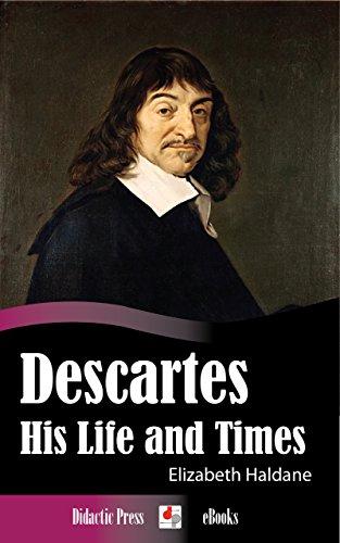 Descartes - His Life and Times