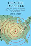 Disaster Deferred : A New View of Earthquake Hazards in the New Madrid Seismic Zone, Stein, Seth, 023115139X