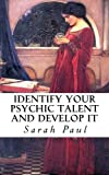 Identify Your Psychic Talent and Develop It, Sarah Paul, 1479307351