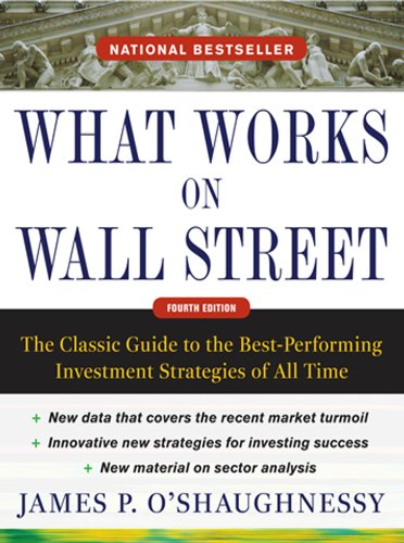 What Works on Wall Street, Fourth Edition: The Classic Guide to the Best-Performing Investment Strategies of All Time (Best Dividend Investment Strategies)