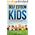 Self Esteem For Kids: The Ultimate Guide To Building Self Confidence And Self Esteem For Kids Permanently (Self Esteem For Kids, Self Confidence For Kids, ... Esteem For Children, How to Raise Kids,)