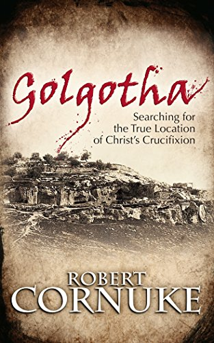 Golgotha: Searching for the True Location of Christ's Crucifixion
