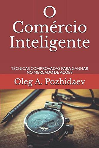 O Comércio Inteligente: TÉCNICAS COMPROVADAS PARA GANHAR NO MERCADO DE AÇÕES (Portuguese Edition) ebook