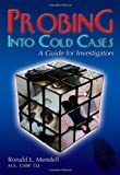 Probing into Cold Cases : A Guide for Investigators, Mendell, Ronald L., 039807903X