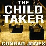 The Child Taker: Detective Alec Ramsay Series, Book 1 | Conrad Jones