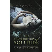 The Contradiction of Solitude by A. Meredith Walters (2015-03-13)