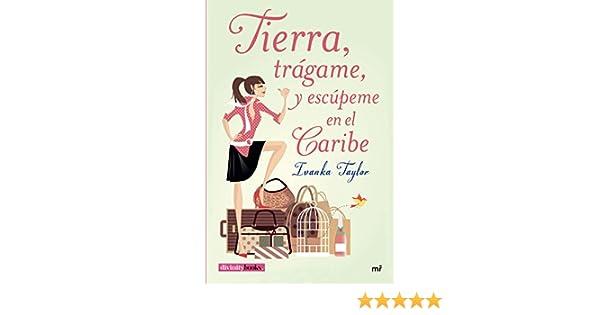 Amazon.com: Tierra, trágame, y escúpeme en el Caribe (Spanish Edition) eBook: Ivanka Taylor: Kindle Store