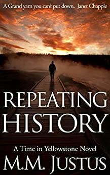 Repeating History (Time in Yellowstone Book 1) by [Justus, M.M.]