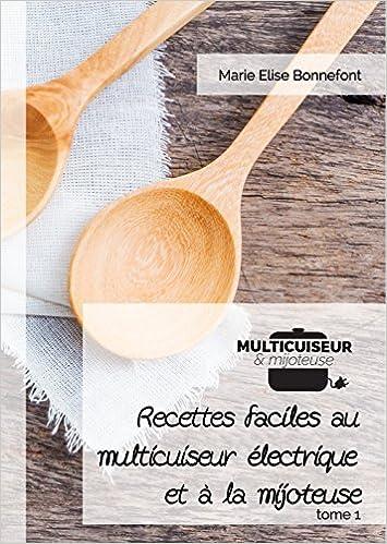 Amazon.fr , Recettes faciles au multicuiseur électrique et à la mijoteuse,  tome 1 , Marie Elise Bonnefont , Livres