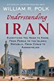 img - for Understanding Iran: Everything You Need to Know, From Persia to the Islamic Republic, From Cyrus to Ahmadinejad by William R. Polk (2009-10-30) book / textbook / text book