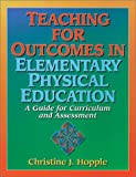 img - for Teaching for Outcomes in Elementary Physical Education: A Guide for Curriculum and Assessment book / textbook / text book