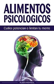 Alimentos psicológicos: Cuáles potencian o limitan tu mente. de [Monreal, Rubén]