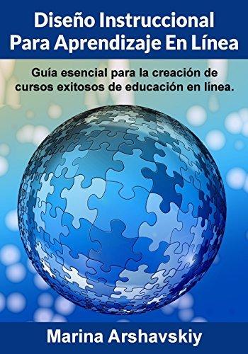 Dise??o Instruccional para Aprendizaje En L??nea: Gu??a esencial para la creaci??n de cursos exitosos de educaci??n en l??nea. (Spanish Edition) by Arshavskiy Marina (2014-07-22) Paperback