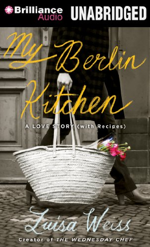 My Berlin Kitchen: A Love Story, with Recipes by Brilliance Audio
