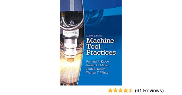 Machine Tool Practices 8th Edition Richard R Kibbe John E