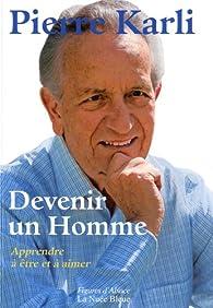 Devenir un Homme : Apprendre à être et aimer par Pierre Karli