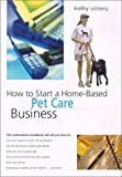 How to Start a Home-Based Pet Care Business, Kathy Salzberg, 0762710225