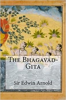 The Bhagavad-Gita by Sir Edwin Arnold (2014-05-24)