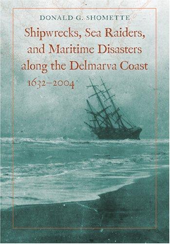 Shipwrecks  Sea Raiders  And Maritime Disasters Along The Delmarva Coast  1632 2004