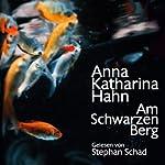 Am schwarzen Berg | Anna Katharina Hahn