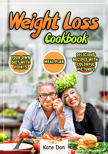 Weight Loss Cookbook: The Complete Point Guide to help you Lose Weight: Transform Your Body and Life with Points Based by Kate Dan