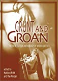 Grunt and Groan : The New Fiction Anthology of Work and Sex, , 1894498178