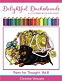 Delightful Dachshunds: A Weiner Dog Colouring Book for Adults (Paws for Thought) (Volume 8)