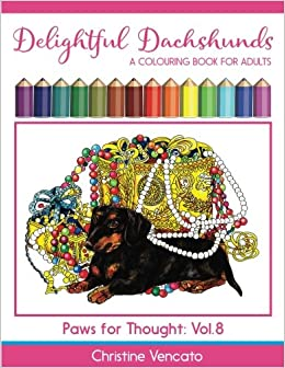 Amazon Delightful Dachshunds A Weiner Dog Colouring Book For Adults Paws Thought Volume 8 9781542707077 Christine Vencato Books