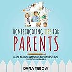 Homeschooling Tips for Parents: Guide to Understanding the Homeschool Curriculum Part II | Dana Tebow