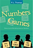 Numbers Games : Measuring and Mandating American Education, Thomas, P. L., 0820468258