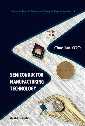 Semiconductor Manufacturing Technology (Advanced Series in Electrical and Computer Engineering) (Advances Series in Electircal and Computer Engineering)
