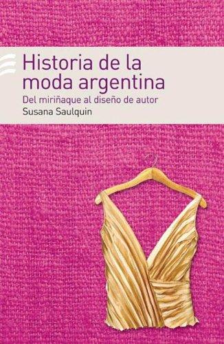 Historia de La Moda Argentina: del Miri~naque Al Dise~no de Autor (Spanish (Argentina Un Costume)