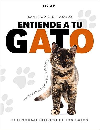 Entiende a tu gato. El lenguaje secreto de los gatos Libros Singulares: Amazon.es: Santiago García Caraballo: Libros